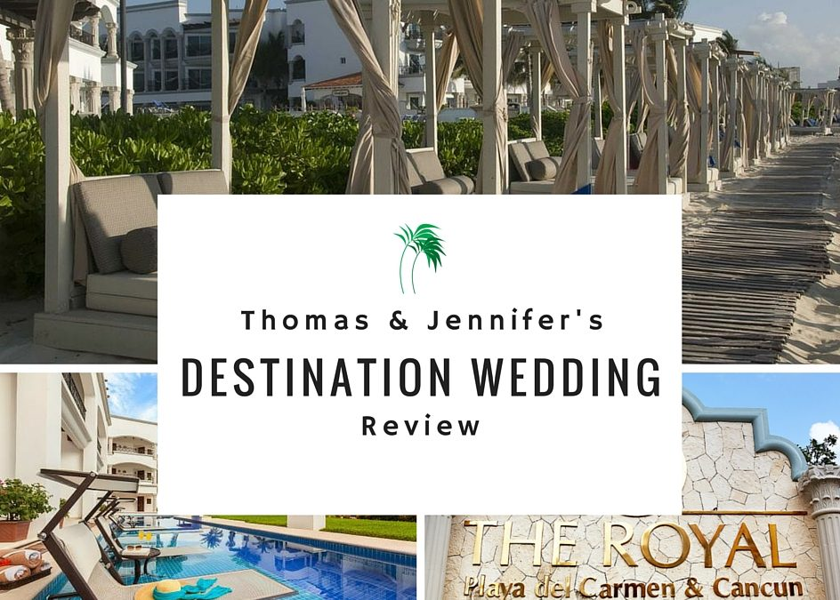 Destination Wedding Review.Destination Wedding Review The Royal Playa Del Carmen